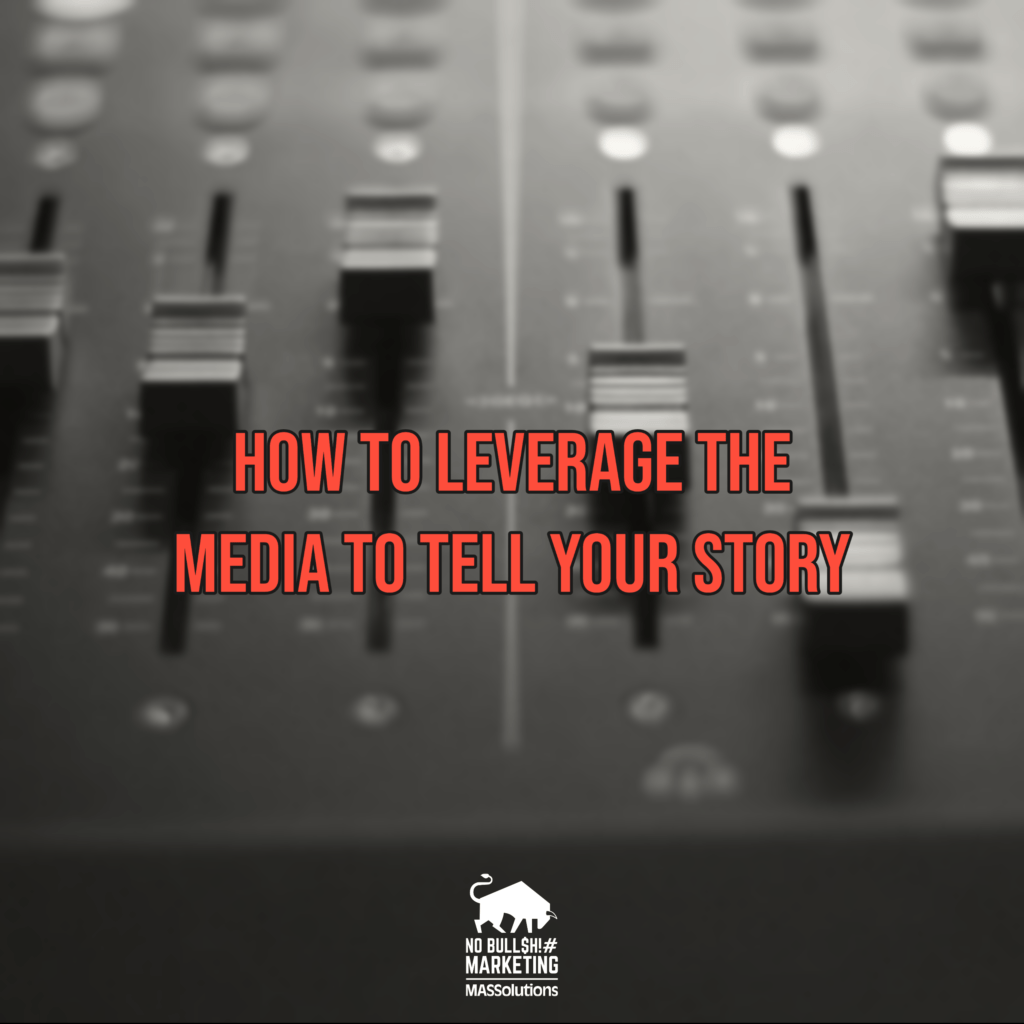 How to Leverage the Media to Tell Your Story